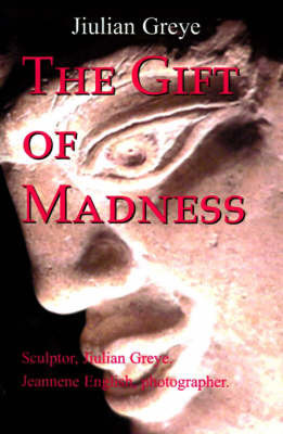 The Gift of Madness by Jiulian Greye