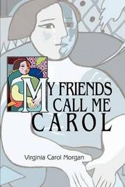 My Friends Call Me Carol by Virginia Carol Morgan image