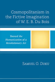 Cosmopolitanism in the Fictive Imagination of W. E. B. Du Bois by Samuel O. Doku