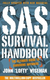 """SAS Survival Guide: How to Survive in the Wild, on Land or Sea by John """"Lofty"""" Wiseman"""