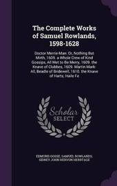 The Complete Works of Samuel Rowlands, 1598-1628 by Edmund Gosse