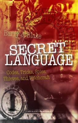 Secret Language: Codes, Tricks, Spies, Thieves, and Symbols by Barry J. Blake image
