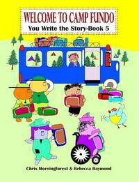 Welcome to Camp Fundo - You Write the Story - Book 5 by Chris Morningforest