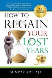 How to Regain Your Lost Years by Sunday Adelaja