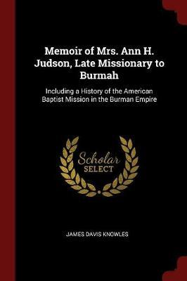 Memoir of Mrs. Ann H. Judson, Late Missionary to Burmah by James Davis Knowles