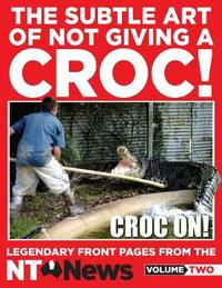 The Subtle Art of Not Giving a Croc! by News NT