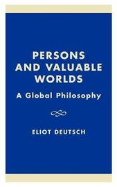 Persons and Valuable Worlds by Eliot Deutsch