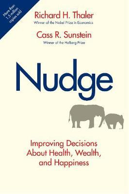 Nudge: Improving Decisions About Health, Wealth and Happiness by Richard H Thaler