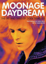 Moonage Daydream: The Life and Times of Ziggy Stardust by David Bowie