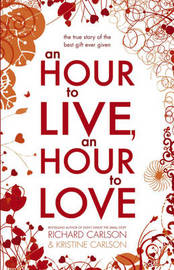 An Hour to Live, an Hour to Love: The True Story of the Best Gift Ever Given by Kris Carlson image