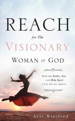 Reach for the Visionary Woman of God by Avis Winifred image