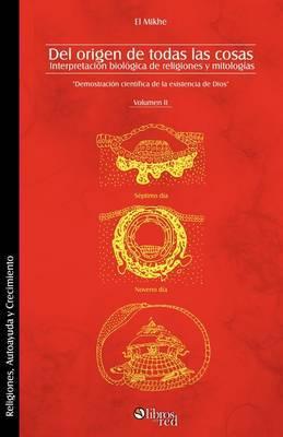 Del Origen De Todas Las Cosas. Interpretacion Biologica De Religiones Y Mitologias. Volumen II by El Mikhe image
