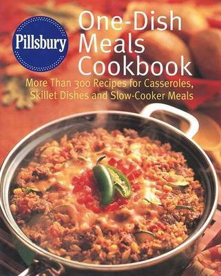 Pillsbury One-Dish Meals Cookbook: More Than 300 Recipes for Casseroles, Skillet Dishes and Slow-Cooker Meals image