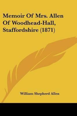 Memoir Of Mrs. Allen Of Woodhead-Hall, Staffordshire (1871) by William Shepherd Allen image