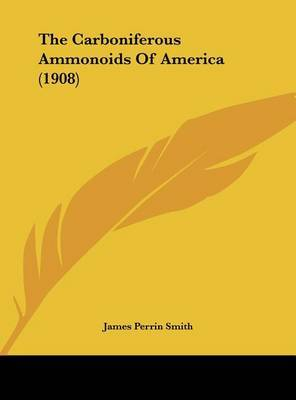 The Carboniferous Ammonoids of America (1908) by James Perrin Smith image