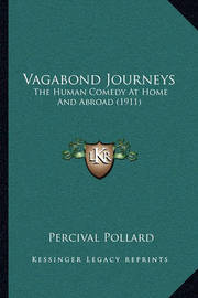 Vagabond Journeys Vagabond Journeys: The Human Comedy at Home and Abroad (1911) the Human Comedy at Home and Abroad (1911) by Percival Pollard