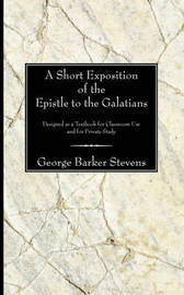Short Exposition of the Epistle to the Galatians by George B. Stevens image