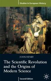 The Scientific Revolution and the Origins of Modern Science by John Henry image