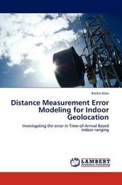 Distance Measurement Error Modeling for Indoor Geolocation by Bardia Alavi