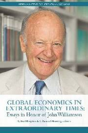 Global Economics in Extraordinary Times - Essays in Honor of John Williamson by C.Fred Bergsten