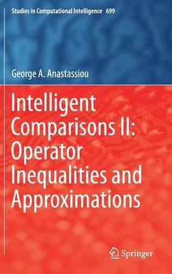 Intelligent Comparisons II: Operator Inequalities and Approximations by George A. Anastassiou