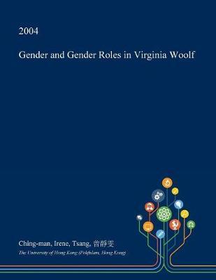 Gender and Gender Roles in Virginia Woolf by Ching-Man Irene Tsang