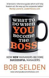 What to Do When You Become the Boss by Selden Bob