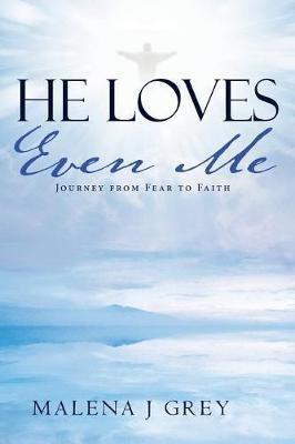 He Loves Even Me by Malena J Grey