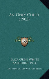 An Only Child (1905) by Eliza Orne White