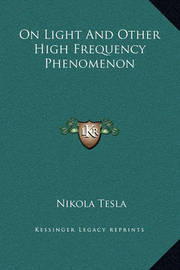 On Light and Other High Frequency Phenomenon by Nikola Tesla