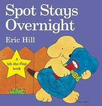 Spot Stays Overnight (Lift the Flap) by Eric Hill image