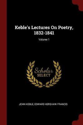 Keble's Lectures on Poetry, 1832-1841; Volume 1 by John Keble