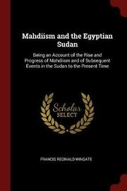 Mahdiism and the Egyptian Sudan by Francis Reginald Wingate image