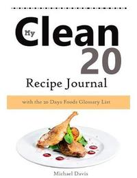 My Clean 20 Recipe Journal by Michael Davis image