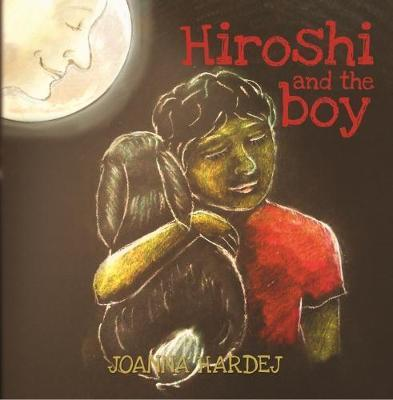 Hiroshi and the Boy by Joanna Hardej