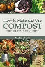How to Make and Use Compost by Nicky Scott image