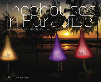Treehouses in Paradise: Fantasy Designs for the 21st Century by David Greenberg image