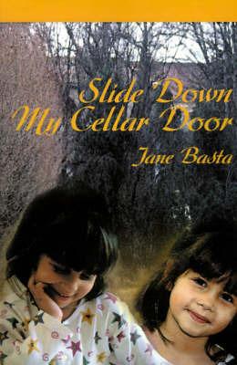 Slide Down My Cellar Door by Jane Basta image