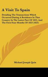 A Visit to Spain: Detailing the Transactions Which Occurred During a Residence in That Country in the Latter Part of 1822, and the First Four Months of 1823 (1823) by Michael Joseph Quin image