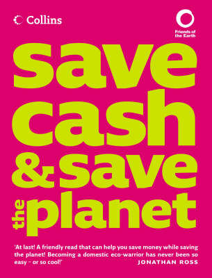 Collins Save Cash and Save the Planet: Published in Association with Friends of the Earth by Andrea Smith