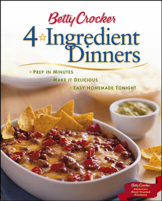 Betty Crocker 4 Ingredient Dinners: Prep in Minutes, Make it Delicious, Easy Homemade Tonight by Betty Crocker