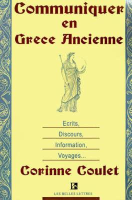 Communiquer En Grece Ancienne: Ecrits, Discours, Information, Voyages by Corinne Coulet