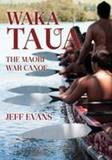 Waka Taua: The Maori War Canoe by Jeff Evans