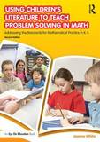 Using Children's Literature to Teach Problem Solving in Math: Addressing the Standards for Mathematical Practice in K-5 by Jeanne White