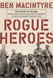 Rogue Heroes: The History of the SAS, Britain's Secret Special Forces Unit That Sabotaged the Nazis and Changed the Nature of War by Ben Macintyre