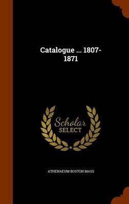 Catalogue ... 1807-1871 by Athenaeum Boston Mass image