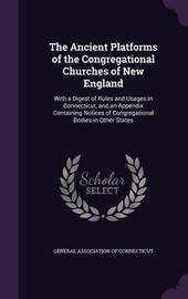 The Ancient Platforms of the Congregational Churches of New England image