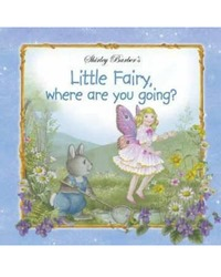 Little Fairy, Where Are You Going? by Shirley Barber