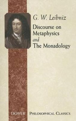 Discourse on Metaphysics and the Monadology by G.W. Leibniz