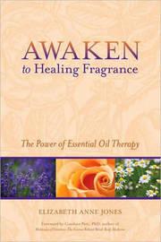 Awaken To Healing Fragrance by Elizabeth Anne Jones image